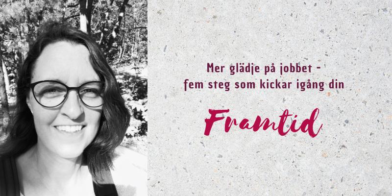 Bild på Astrid och text: Mer glädje på jobbet - fem steg som kickar igång din FRAMTID